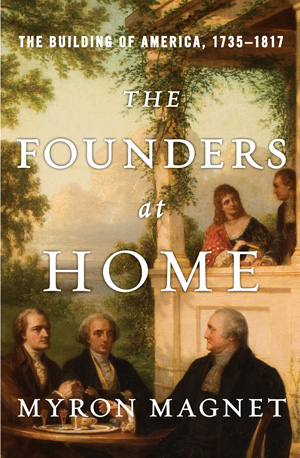 The Founders at Home by Myron Magnet